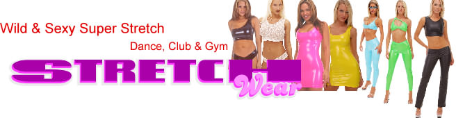 Wild and Sexy Super Stretch Club wear and naughty bits